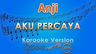 Download lagu Anji - Aku Percaya (Karaoke)   GMusic