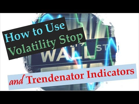 How To Use The Volatility Stop And The Trendenator Indicators