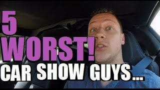 5 WORST People at car shows: DON'T BE THAT GUY!
