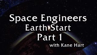 Space Engineers - Earth Start - Part 1