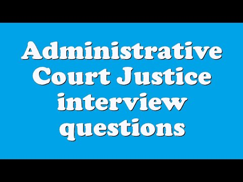 Administrative Court Justice interview questions