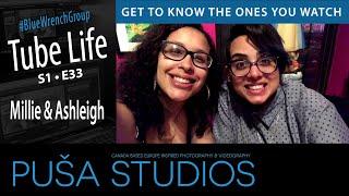 Millie & Ashleigh | Tube Life S01 * E33  on Puša Studios