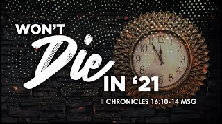 Won't Die in '21 | Dr. E. Dewey Smith | II Chronicles 16:10-14 (MSG)