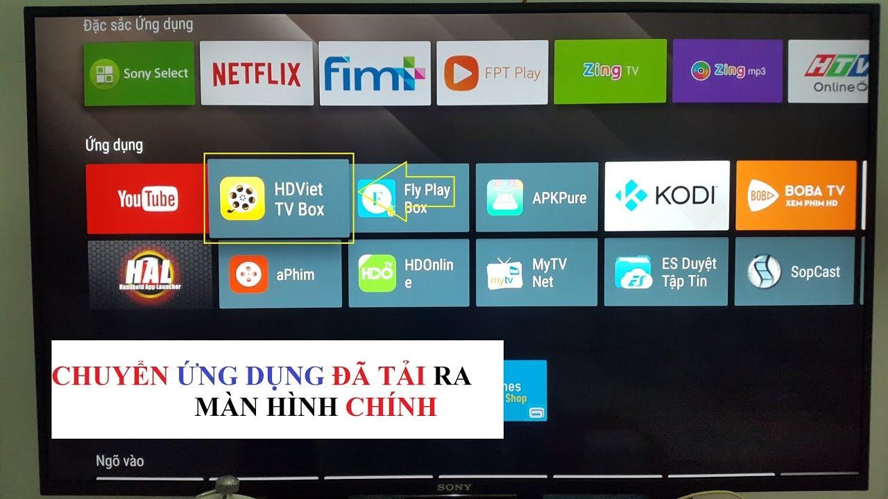Đưa ứng dụng đã tải ra ngoài màn hình trên Tivi Android Sony đơn giản