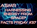 ASMR | Can We Harness Energy From Space? | Soft Spoken | Ear to Ear - Vanilla Wow