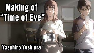 "Making Of ""Time Of Eve"" - Yasuhiro Yoshiura [Contains Spoilers]"