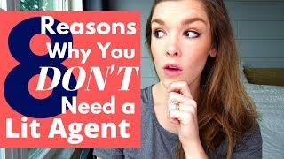 8 Reasons Why You DON'T Need a Literary Agent