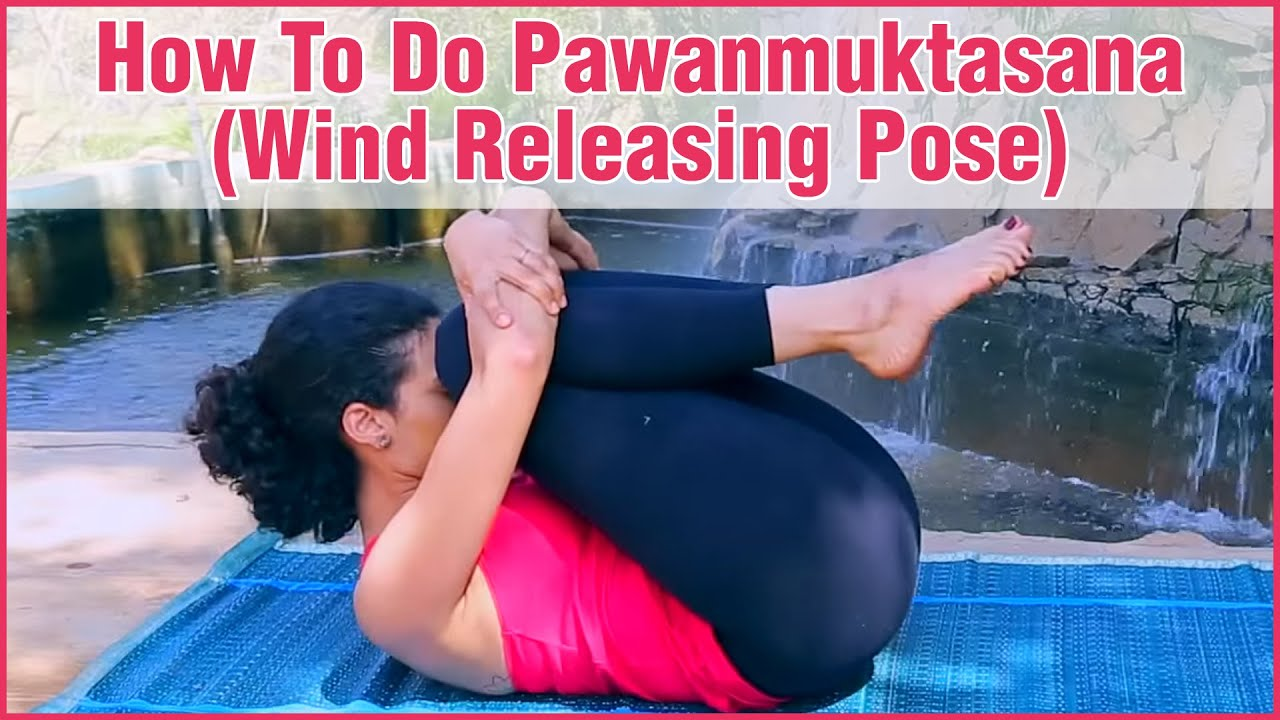 PAWANMUKTASANA YOGA Gas Releasing Pose Its Benefits