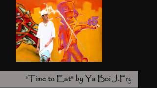 Time to Eat by Ya Boi J.Fry