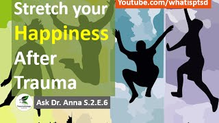 Stretch your Happiness Set Point after Trauma. Ask Dr Anna S.2.E.6