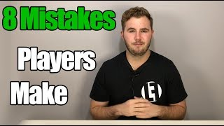8 MISTAKES Players Make