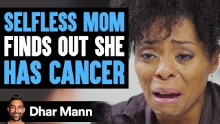 Mother Puts Others Needs First Then Finds Out She Has Cancer   Dhar Mann