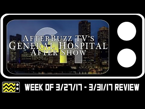 General Hospital for March 27th - March 31st, 2017 Review w/ Chloe Lanier| AfterBuzz TV