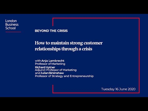 How do you maintain strong customer relationships through a crisis? | London Business School