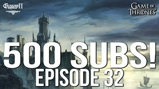 500 SUBSCRIBERS! Ep. 32 Series:Bear | CK2 Game of Thrones