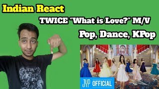 "Indian React To K- Pop ( Korean Pop Song ) TWICE ""What is Love?"" M/V"