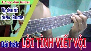 LỜI TÌNH VIẾT VỘI Guitar Bolero cách chơi cơ bản đơn giản nhất cho người tự học đàn guitar