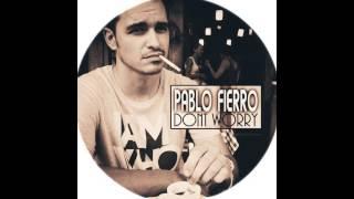 Pablo Fierro -  Dont Worry (Mauro B, Gerard C Remix)