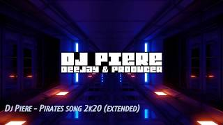 Dj Piere - Pirates song 2k20 (extended)