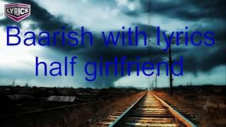 Baarish - Half Girlfriend (Ash King) with lyrics