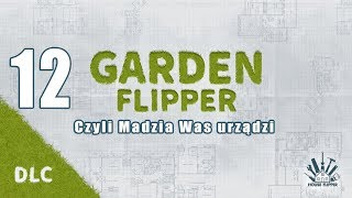 Garden Flipper #12 - Ostatnie zlecenie [End]