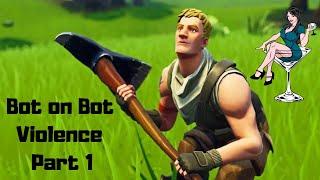 Bot on Bot Violence Part 1 - Fortnite - PS4