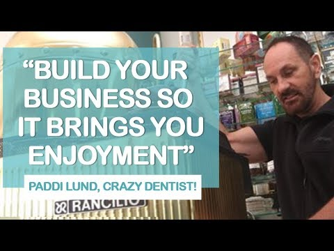 "How to create a happy business that thrives with retired ""crazy"" dentist Paddi Lund 