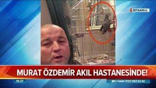 Murat Özdemir akıl hastanesinde - Atv Haber 19 Aralık 2018