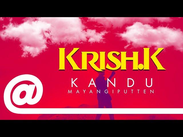 Krish K. - Kandu Mayangiputten feat. Shashila | PLSTC.CO - 2019