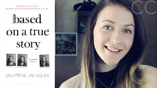 BASED ON A TRUE STORY by Delphine de Vigan | BOOK REVIEW
