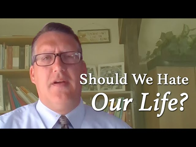 Should We Hate Our Life?
