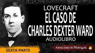 Lovecraft - El caso de Charles Dexter Ward (sexta parte) - Cuento de terror