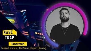 Tankurt Manas - Bu Benim Olayım (Tanerman Remix) #BASETRAP