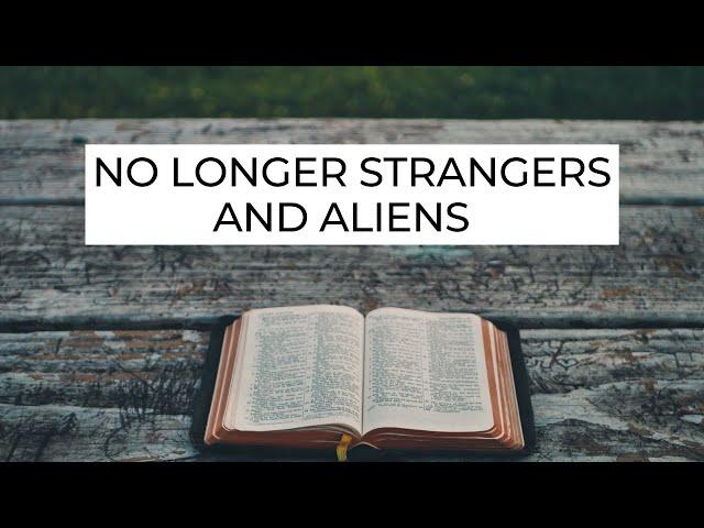 No Longer Strangers and Aliens - Ephesians 2:19 (Pastor Robb Brunansky)