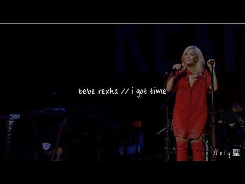 bebe rexha // i got time 'lyrics'