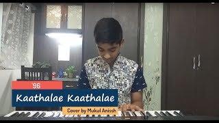 Kaathalae Kaathalae || 96 || Govind Vasantha || Piano cover by Mukul Anissh