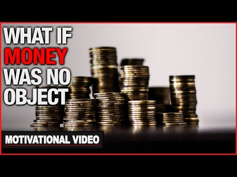 What If Money Was No Object - Motivational Video