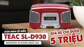 Dàn nghe nhạc mini cổ điển Teac SL-D930 tích hợp Bluetooth, CD player, Radio, AUX Giá Dưới 5 triệu