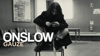 Onslow - Gauze (Official Music Video)