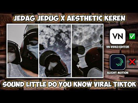CARA MEMBUAT VIDEO JEDAG JEDUG X AESTHETIC KEREN SOUND LITTLE DO YOU KNOW VIRAL TIKTOK
