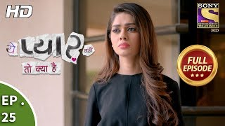 Yeh Pyaar Nahi Toh Kya Hai - Ep 25 - Full Episode - 20th  April, 2018