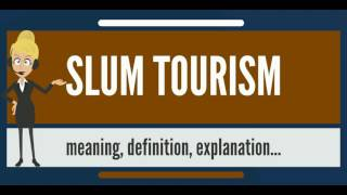 What is SLUM TOURISM? What does SLUM TOURISM mean? SLUM TOURISM meaning, definition & explanation