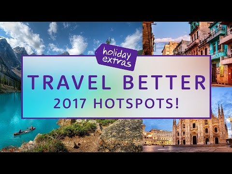 Holiday Hotspots of 2017 ✈️ | Travel Better with Holiday Extras!