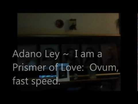 Adano Ley:  I am a Prismer of Love ~ Ovum, fast speed.