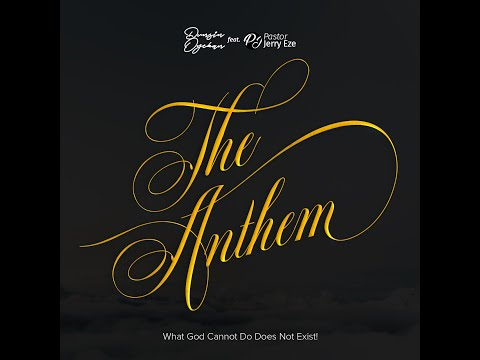 The Anthem (What GOD Cannot Do Does not Exist) x Pst Jerry Eze