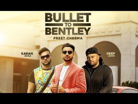 Bullet To Bentley (Full Video) Preet Cheema Ft. Karan Aujla   Deep Jandu   Latest Punjabi Songs 2017