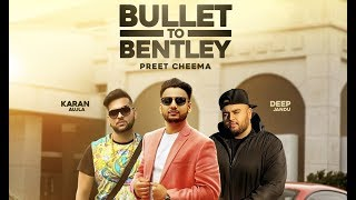Bullet to Bentley (Full Video) Preet Cheema ft. Karan Aujla | Deep Jandu | Latest Punjabi Songs 2017