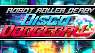 Robot Roller Derby Disco Dodgeball!  (Funny Trash Talk with The Crew)