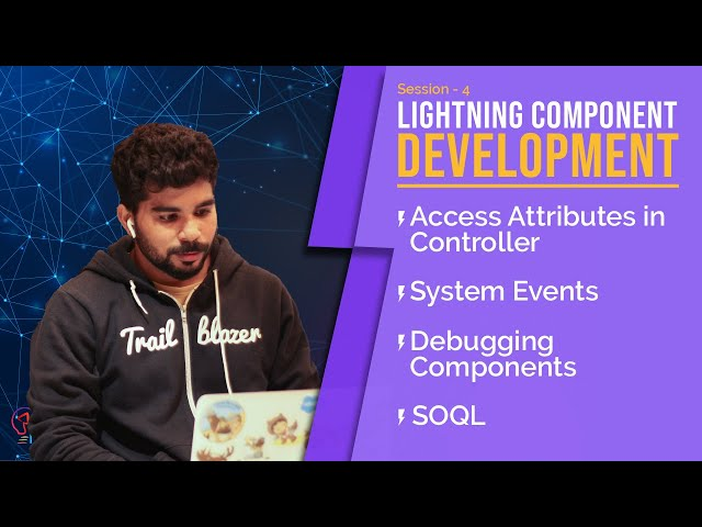 Lightning Component Development Day4 - Use Attributes In Controller, System Events, Debugging, SOQL