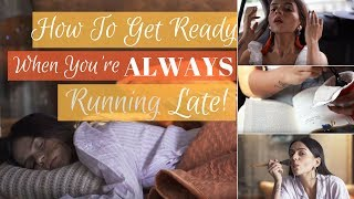 How To Get Ready When You're ALWAYS Late! | Komal Pandey